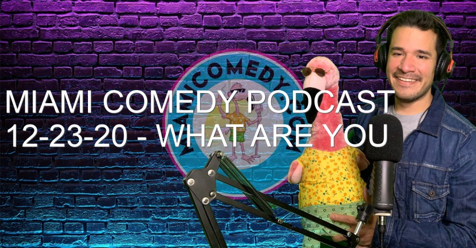 Miami Comedy Podcast 12-23-20 – What are you doing with your next stimulus check?