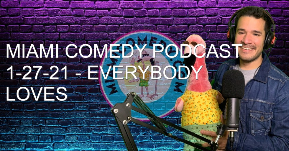 Miami Comedy Podcast 1-27-21 – Everybody loves the sunshine