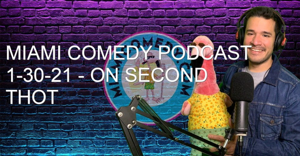 Miami Comedy Podcast 1-30-21 – On second thot