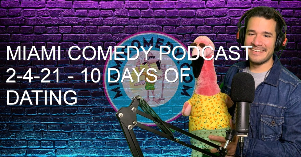 Miami Comedy Podcast 2-4-21 – 10 Days of Dating Advice