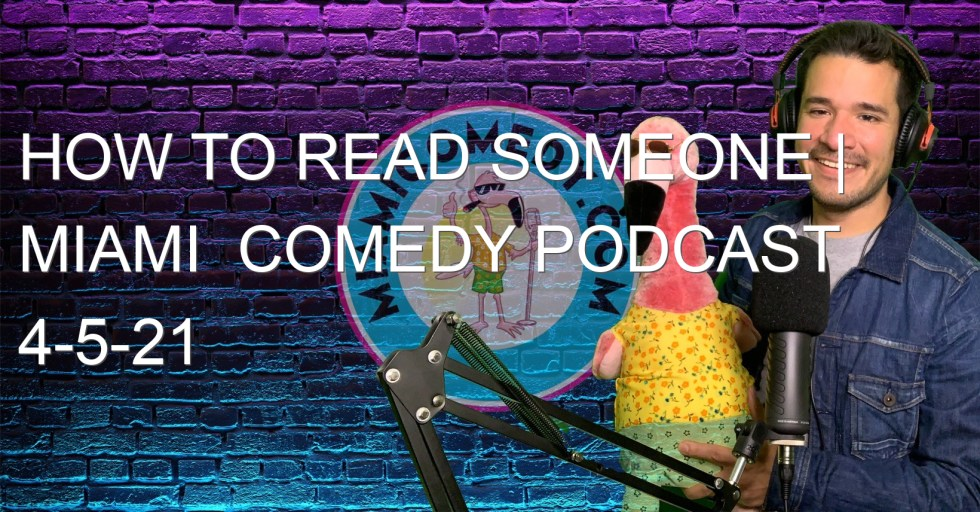 How to Read Someone | Miami  Comedy Podcast 4-5-21