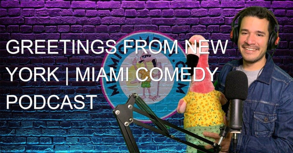 Greetings from New York | Miami Comedy Podcast 7-15-21