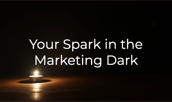 Your Spark in the Marketing Dark