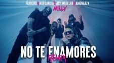 Milly, Farruko, Jay Wheeler, Nio Garcia & Amenazzy - No Te Enamores Remix