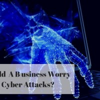 Why Should A Business Worry about Cyber Attacks?