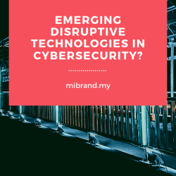 Emerging Disruptive Technologies in Cybersecurity?