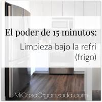 El poder de 15 minutos: Limpieza bajo la refri (frigo)