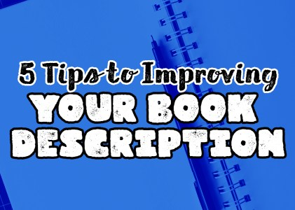5 Tips for Improving Your Book Description and Driving More Sales