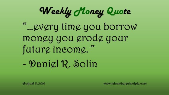 Borrowing Erodes Future Income Weekly Money Quote August 8 2016