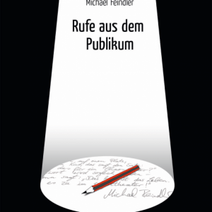 MICHAEL FEINDLER: Rufe aus dem Publikum (2009)