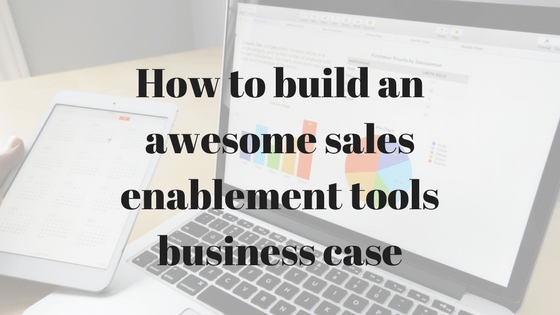 How to build an awesome sales enablement tools business case