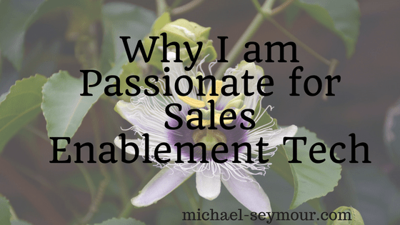 Why I am Passionate about Sales Enablement Tech