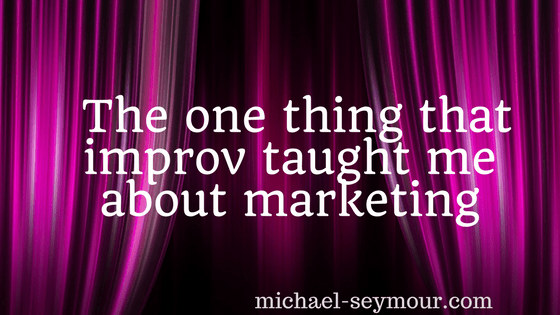 The One Thing That Improv Taught Me About Marketing