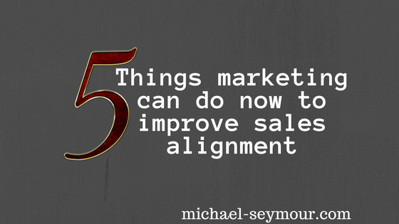 5 things marketing can do now to improve sales alignment
