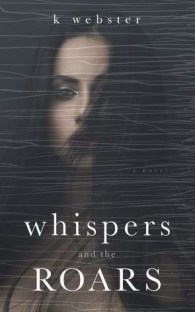 https://michaelahaze.com/2017/03/02/review-whispers-and-the-roars-by-k-webster/