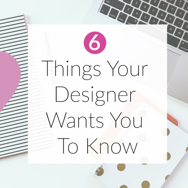 6 Things Your Designer Wants You To Know | michaelahoffman.com