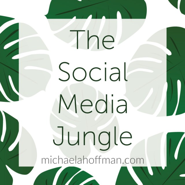 The Social Media Jungle   michaelahoffman.com