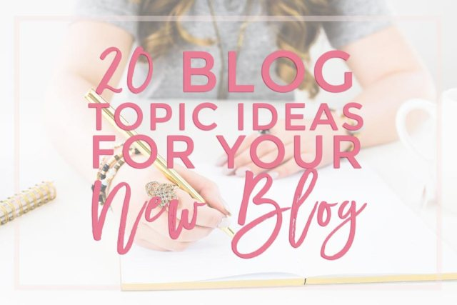 20 Blog Topics For Your New Blog