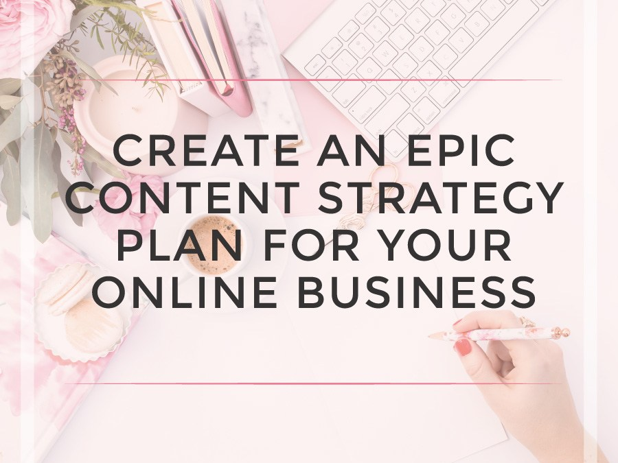Create an epic content strategy for your online business