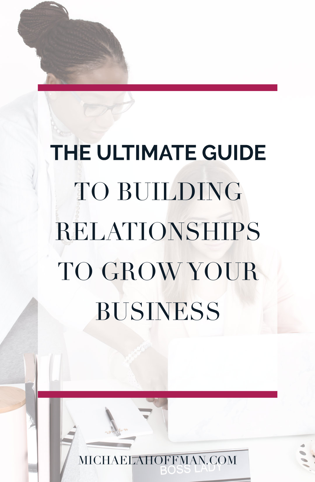 The Ultimate Guide to building relationships to grow your business