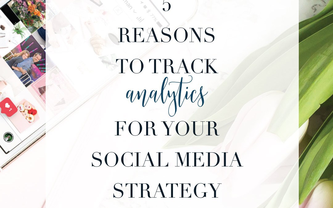 5 Reason You Need to Track Analytics as part of your social media strategy