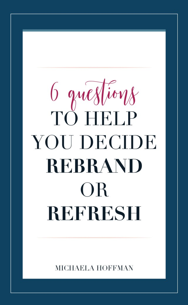 How do you know if your online business needs a total rebrand or if you just need to refresh some of the elements to tie everything together for a polished professional online presence? Here are 6 questions to help you decide!