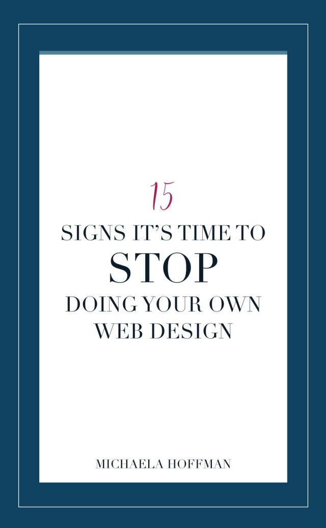Are you a small business owner or blogger and you can't decide if now is the time to finally hire a designer to help you bring your web design to life or if you are still in DIY mode? Read this article and find out the 15 signs that it is time to stop doing it yourself and get some help!