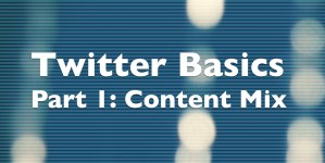 Twitter Basics: Finding the Right Content Mix
