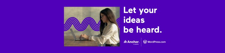 "Purple banner with an image of a woman with brunette hair. She's standing towards a desk and typing on her laptop. There's text to the right of the image which says ""Let your ideas be heard."" Underneath, there are two logos, Anchor by Spotify and WordPress.com."