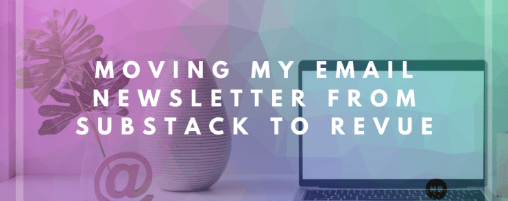 Moving My Email Newsletter from Substack to Revue banner.