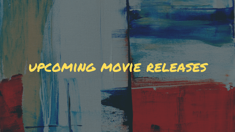 Upcoming movie releases
