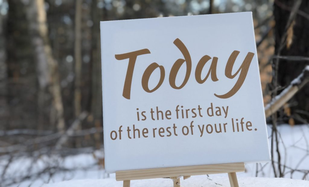Perseverance quote: Today is the first day of the rest of your life.