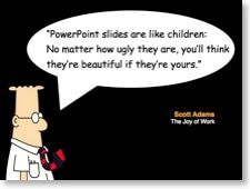 """PowerPoint slides are like children: No matter how ugly they are, you'll think they're beautiful if they're yours."""