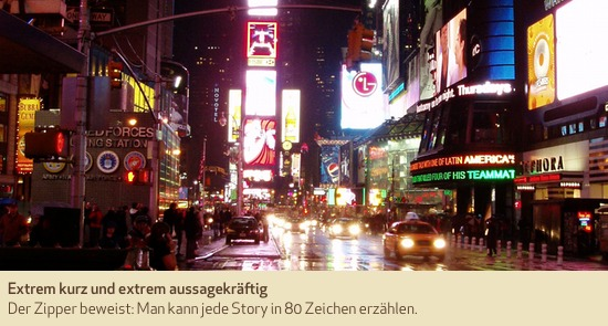 Der Zipper beweist: Man kann jede Story in 80 Zeichen erzählen. Was wäre Ihre Schlagzeile am Times Square?