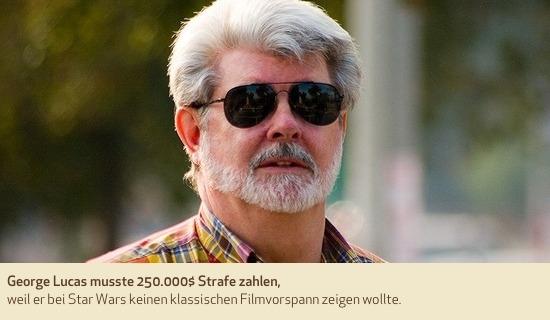 George Lucas musste 250.000$ Strafe zahlen, weil er bei Star Wars keinen klassischen Filmvorspann zeigen wollte.