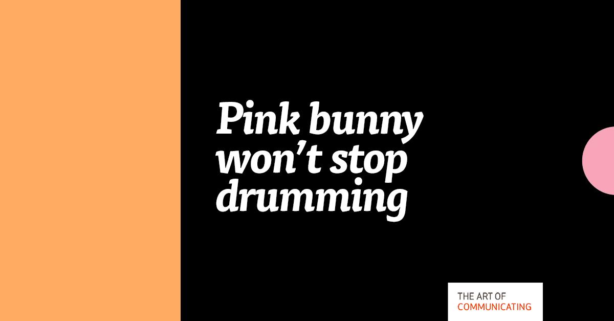 Pink bunny won't stop drumming