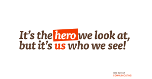 It's the hero we look at, but it's us who we see!