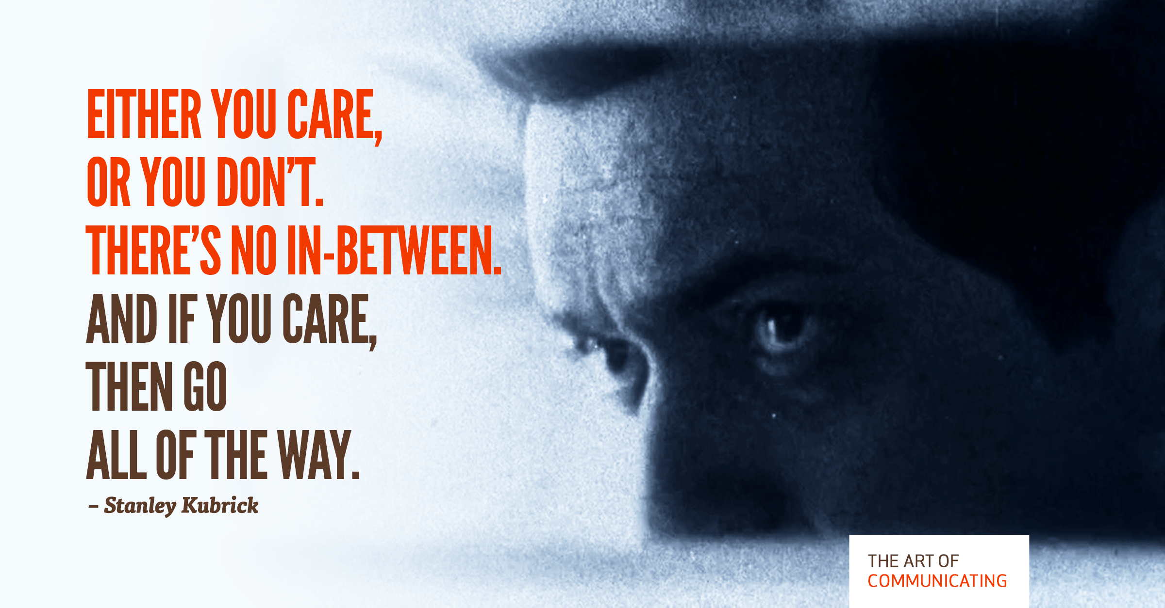 """Either you care or you don't"" – Stanley Kubrick"