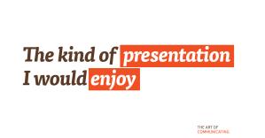 The kind of presentation I would enjoy