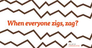 When everyone zigs, zag?