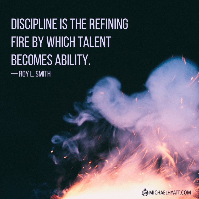 """""""Discipline is the refining fire by which talent becomes ability."""" -Roy L. Smith"""