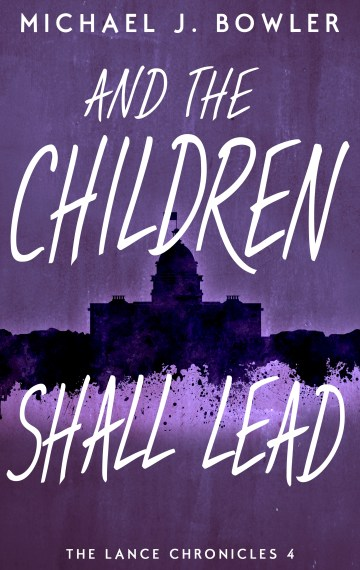 And The Children Shall Lead (The Lance Chronicles #4)