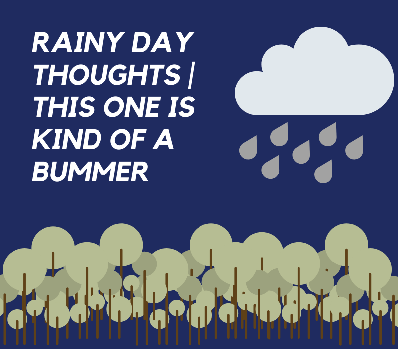 Rainy Day Thoughts | This One is Kind of a Bummer