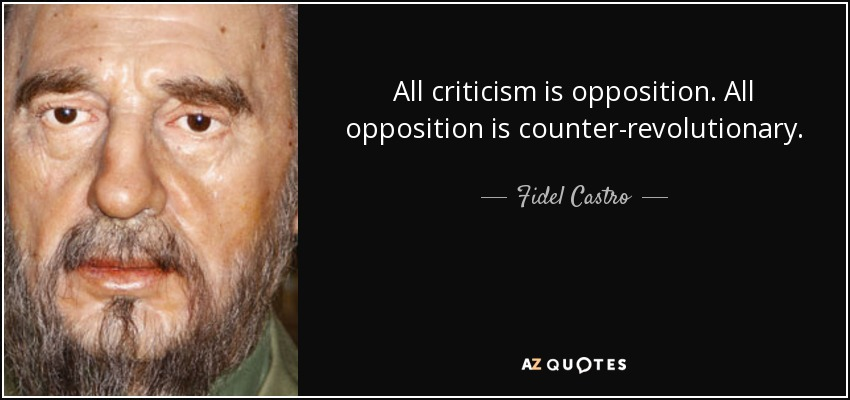 quote-all-criticism-is-opposition-all-opposition-is-counter-revolutionary-fidel-castro-70-89-32