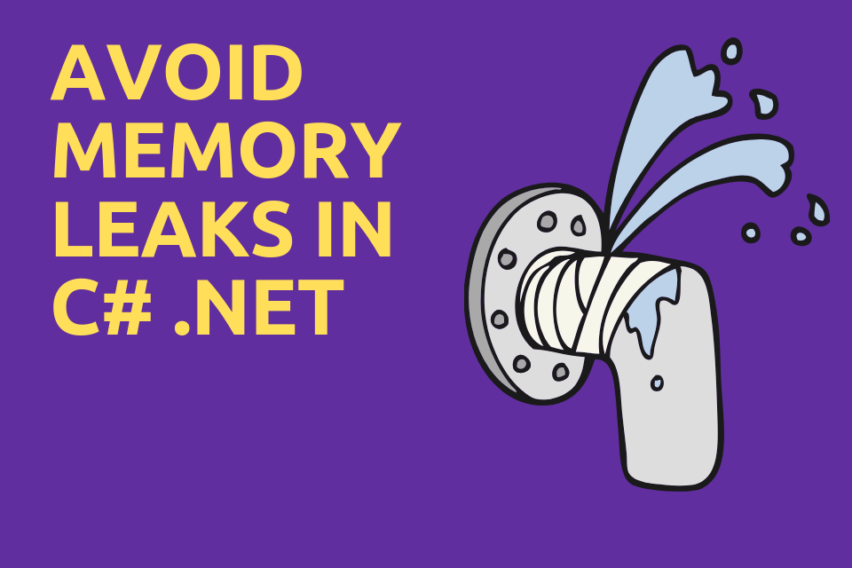 5 Techniques to avoid Memory Leaks by Events in C#  NET you should
