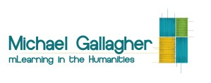 Michael Sean Gallagher mLearning in the Humanities