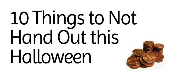 10 Things To Not Hand Out this Halloween