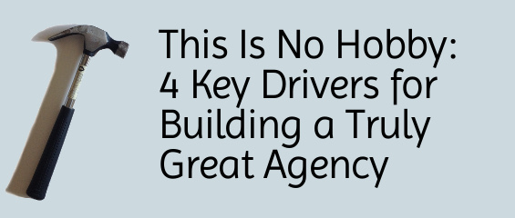 4 Keys to Building a Truly Great Agency