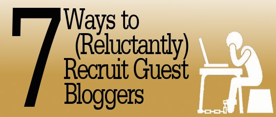 7 Ways to (Reluctantly) Recruit Guest Bloggers