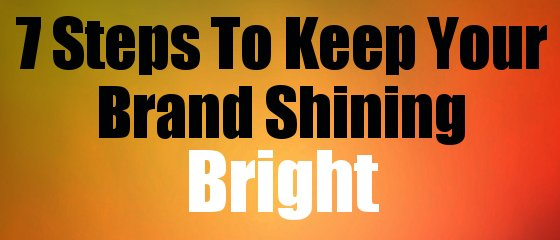 7 Steps To Keep Your Brand Shining Bright